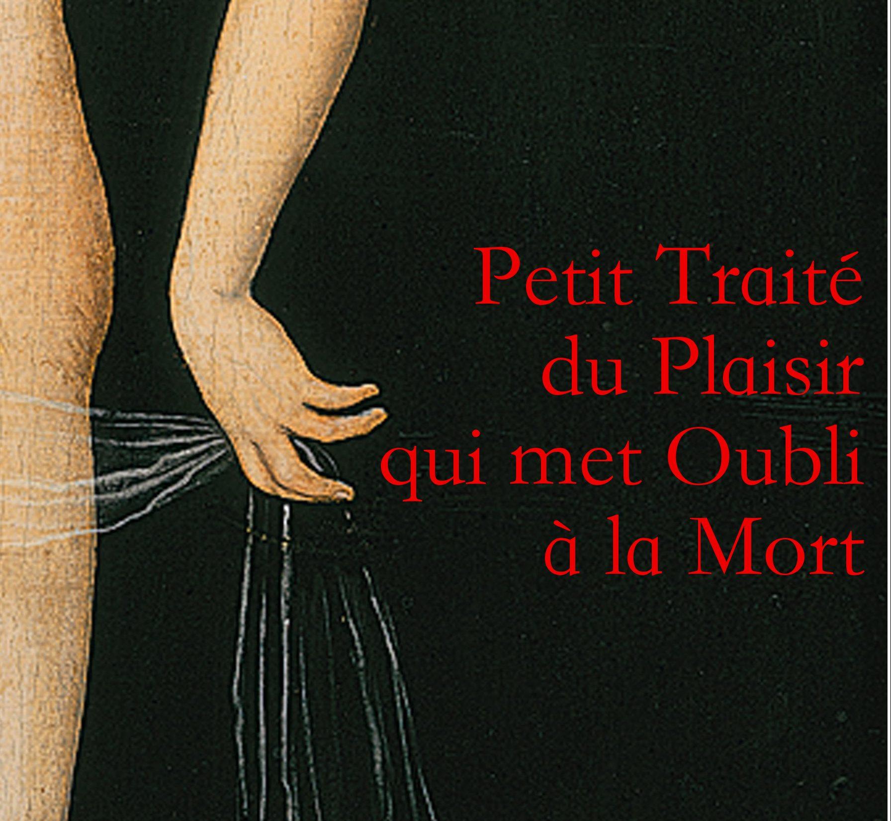 Le Petit Traité du Plaisir qui met oubli à la Mort